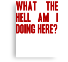 What The Hell Am I Doing Here? -Headline Canvas Print