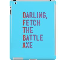 Darling, Fetch the Battle Axe (DFTBA) iPad Case/Skin