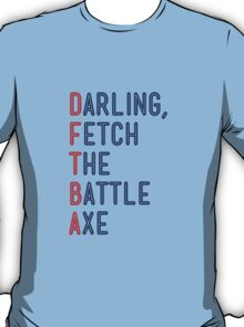 Darling, Fetch the Battle Axe (DFTBA) T-Shirt