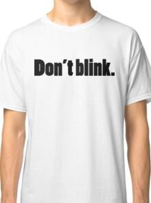 DON'T BLINK - DR WHO. Classic T-Shirt