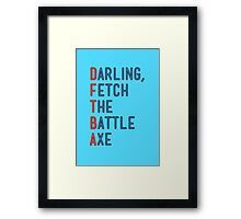 Darling, Fetch the Battle Axe (DFTBA) Framed Print