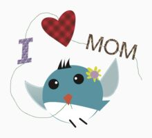 I Luv Mom Birdie by mayleong333