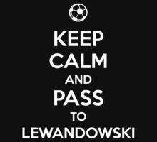 Keep Calm and pass to Lewandowski by aizo