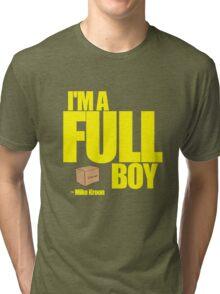 I'M A FULL BOY! Tri-blend T-Shirt