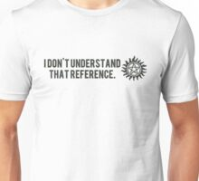 I don't understand that reference. [ver. 2] Unisex T-Shirt