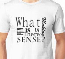 Whats the fun in making sense? Unisex T-Shirt