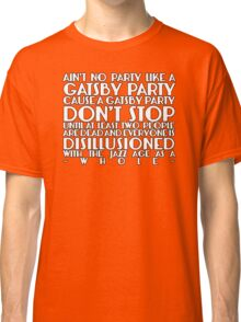 Ain't No Party Like A Gatsby Party Classic T-Shirt