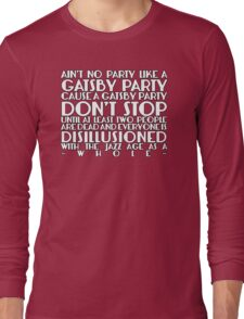 Ain't No Party Like A Gatsby Party Long Sleeve T-Shirt