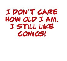 I don't care how old I am. I still like comics! by Tomversation
