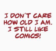 I don't care how old I am. I still like comics! T-Shirt