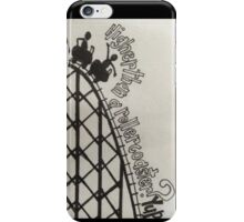 Higher than a roller coaster? Yup iPhone Case/Skin