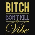 Bitch Dont Kill My Vibe - Lakers Edition by rekonee57