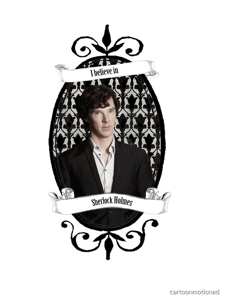 I believe in Sherlock Holmes by cartoonmotioned
