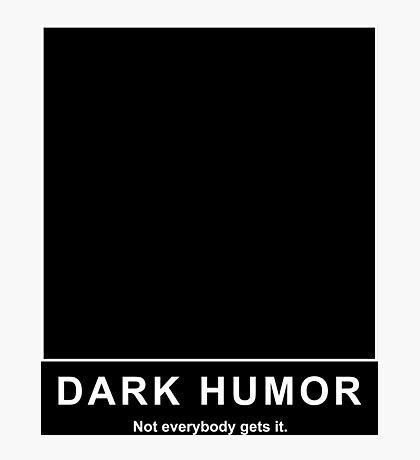 Dark Humor Photographic Print