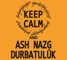 KEEP CALM AND ASH NAZG DURBATULUK by Tomislav