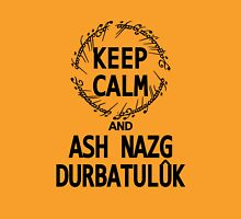 KEEP CALM AND ASH NAZG DURBATULUK Unisex T-Shirt
