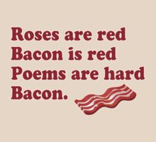Roses Are Red, Bacon. by CarbonClothing