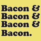 Bacon & Bacon & Bacon & Bacon by CarbonClothing