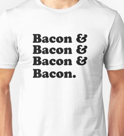 Bacon & Bacon & Bacon & Bacon Unisex T-Shirt