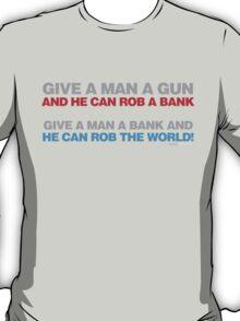 Give A Man A Gun He Can Rob A Bank T-Shirt