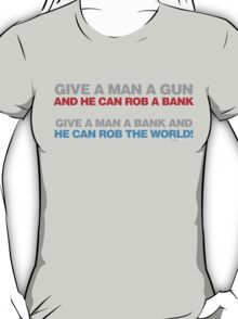 Give A Man A Gun He Can Rob A Bank T-Shirt