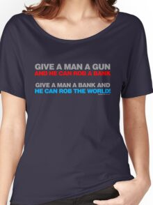 Give A Man A Gun He Can Rob A Bank Women's Relaxed Fit T-Shirt