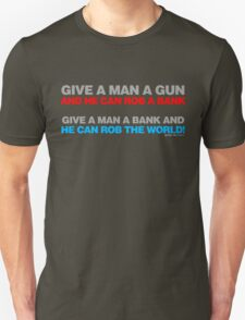 Give A Man A Gun He Can Rob A Bank Unisex T-Shirt