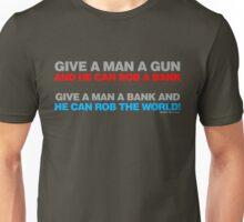 Give A Man A Gun He Can Rob A Bank Unisex T-Shirt