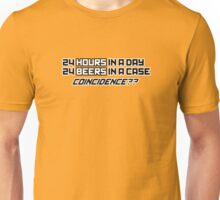 24 Hours In A Day, 24 Beers In A Case Coincidence? Unisex T-Shirt