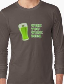 Wish You Were Beer St Patricks Day Long Sleeve T-Shirt