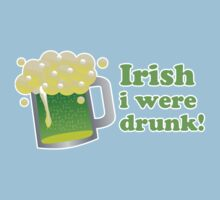 Irish I Were Drunk St Patricks Day by CarbonClothing