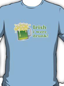 Irish I Were Drunk St Patricks Day T-Shirt