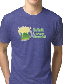 Irish I Were Drunk St Patricks Day Tri-blend T-Shirt