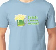 Irish I Were Drunk St Patricks Day Unisex T-Shirt
