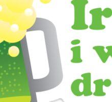 Irish I Were Drunk St Patricks Day Sticker