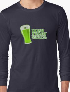 St Patricks Irish Today, Hungover Tomorrow Long Sleeve T-Shirt