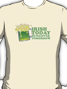 St Patricks Irish Today, Hungover Tomorrow T-Shirt