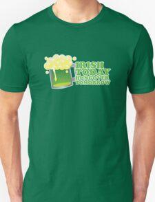 St Patricks Irish Today, Hungover Tomorrow Unisex T-Shirt