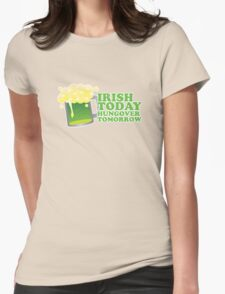 St Patricks Irish Today, Hungover Tomorrow Womens Fitted T-Shirt