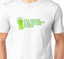I'll Drink You Bitches Under The Table St Patricks Day Unisex T-Shirt