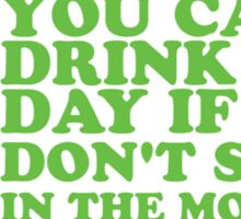 St Paddys You Can't Drink All Day If You Don't Start In The Morning Sticker