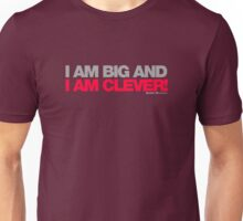 I Am Big And I Am Clever Unisex T-Shirt