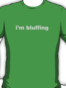 Im Bluffing T-Shirt