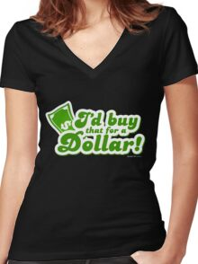 I'd Buy That For A Dollar Women's Fitted V-Neck T-Shirt