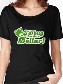 I'd Buy That For A Dollar Women's Relaxed Fit T-Shirt