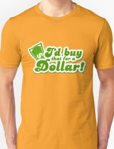I'd Buy That For A Dollar Unisex T-Shirt