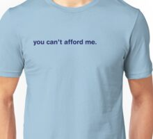 You Can't Afford Me Unisex T-Shirt