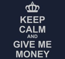 Keep Calm And Give Me Money Kids Clothes