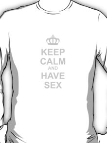 Keep Calm And Have Sex T-Shirt