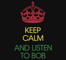 keep calm and listen to Bob  by kaipanou